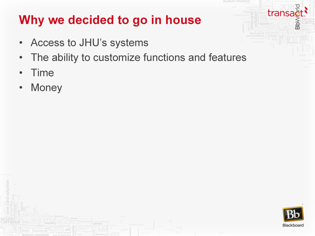 Why we decided to go in house • Access to JHU'...