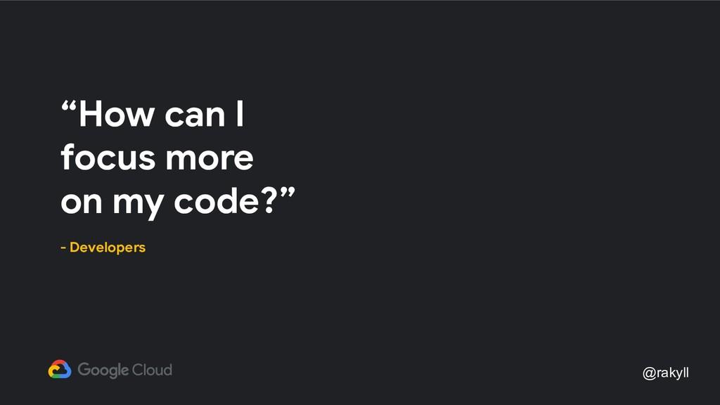 "@rakyll ""How can I focus more on my code?"" - De..."