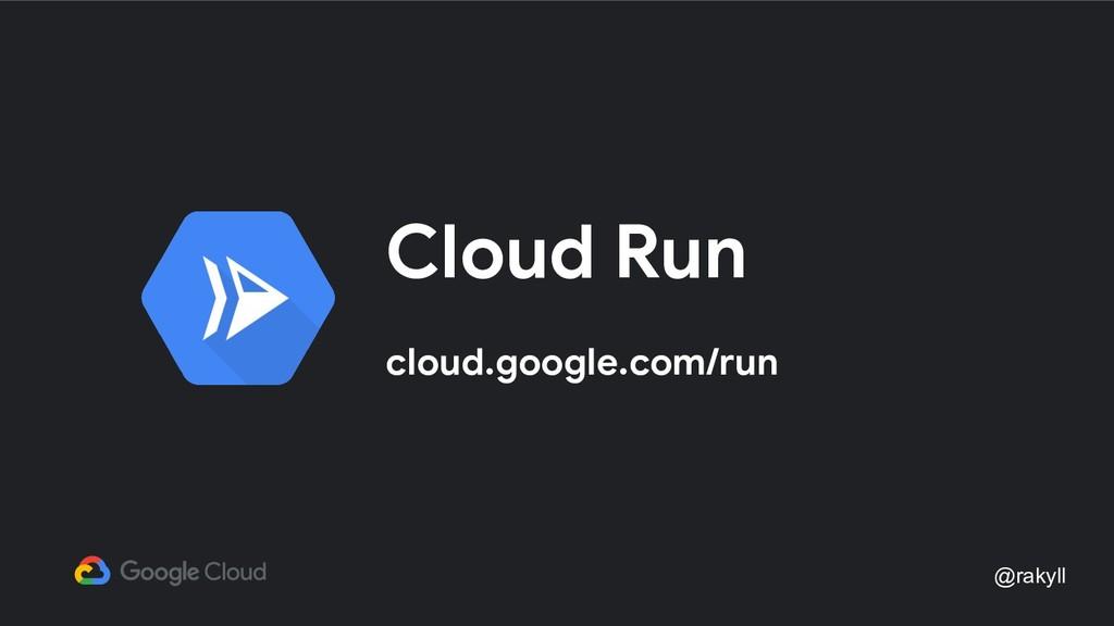 @rakyll Cloud Run cloud.google.com/run