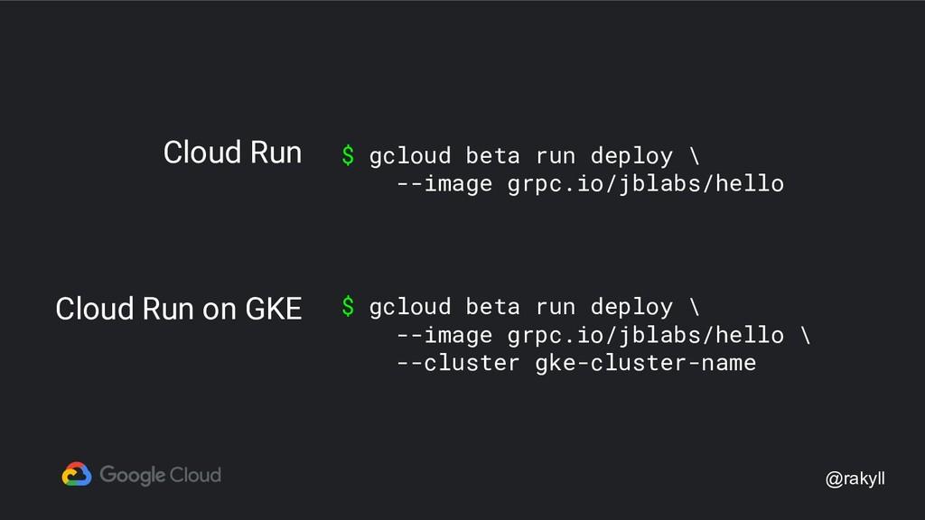 @rakyll $ gcloud beta run deploy \ --image grpc...