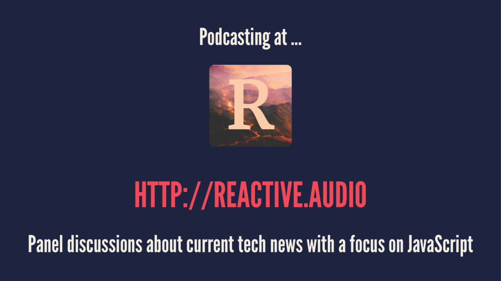 Podcasting at ... HTTP://REACTIVE.AUDIO Panel d...