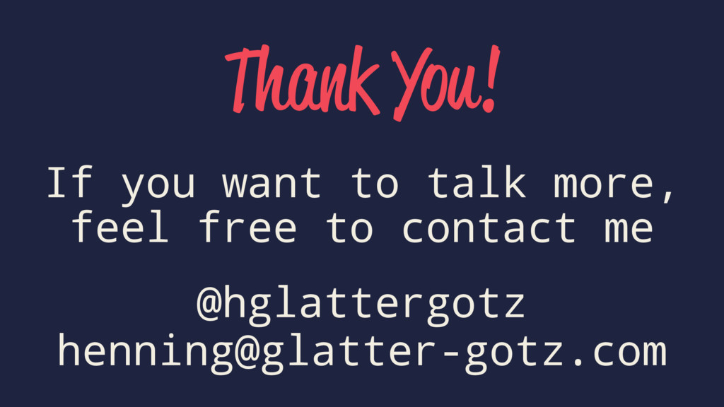 Thank You! If you want to talk more, feel free ...