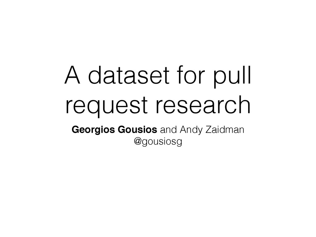 A dataset for pull request research Georgios Go...