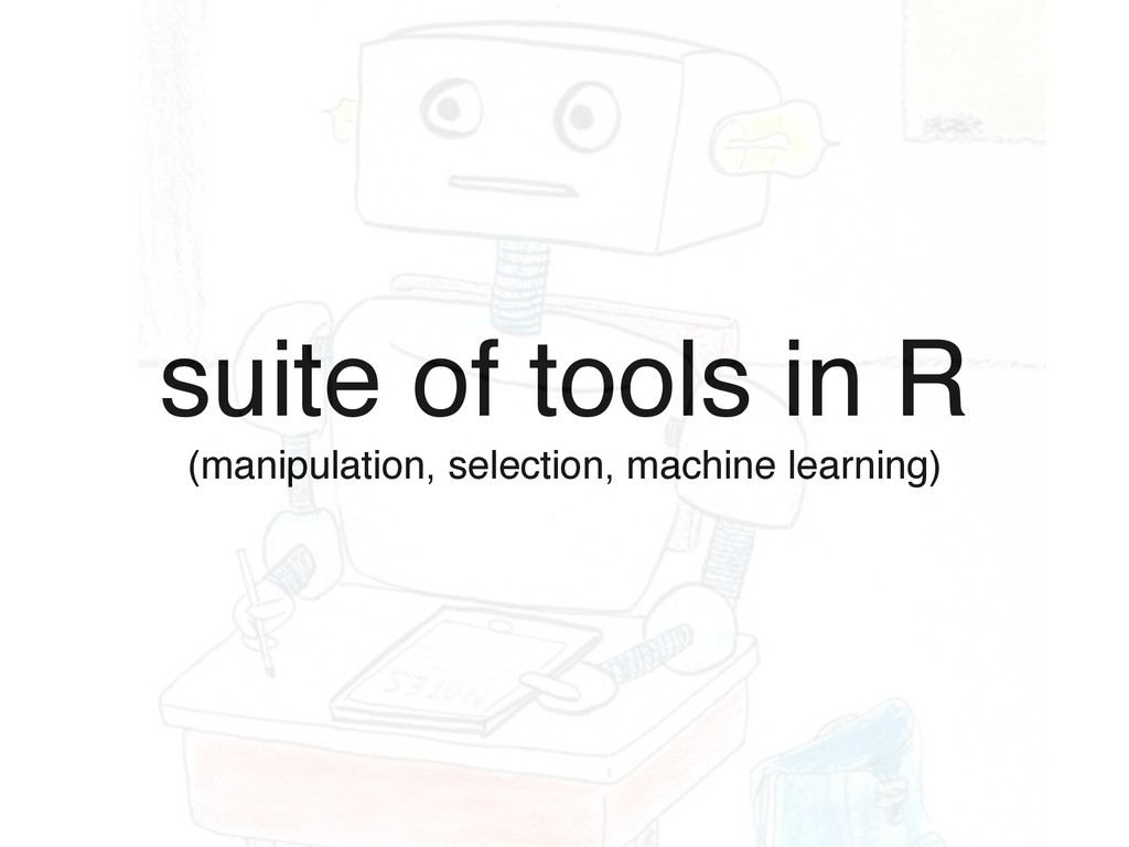 suite of tools in R! (manipulation, selection, ...