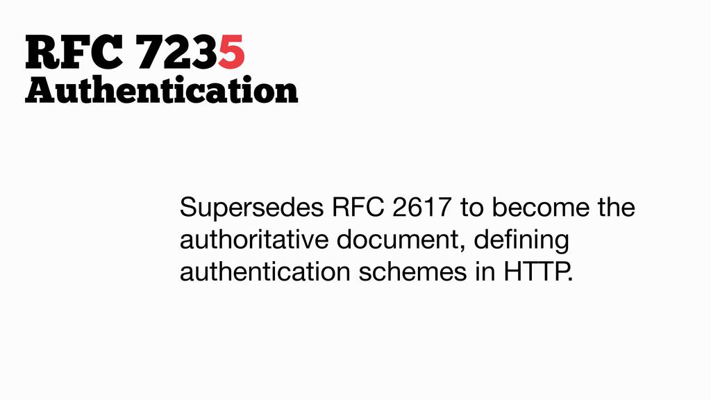 RFC 7235 Authentication Supersedes RFC 2617 to ...