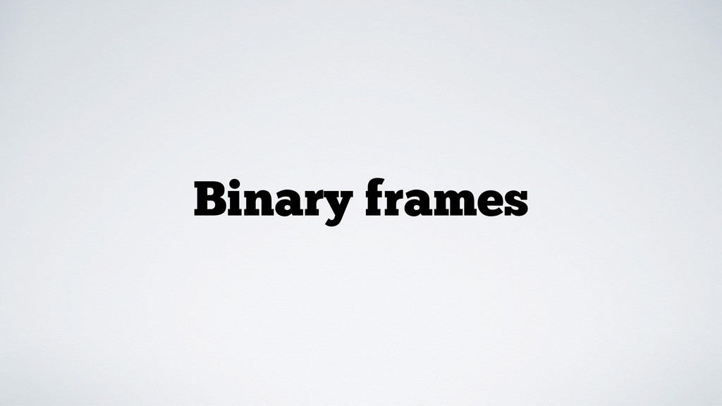Binary frames