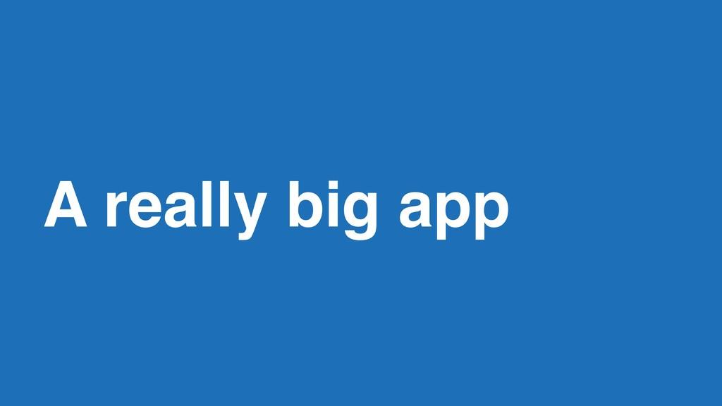 A really big app