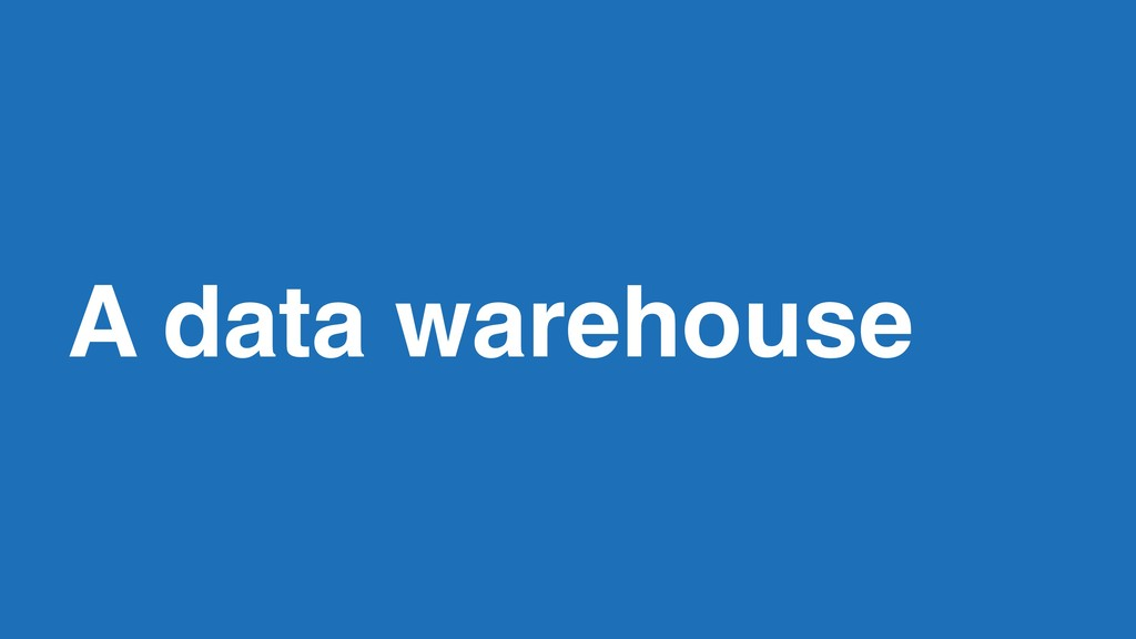 A data warehouse