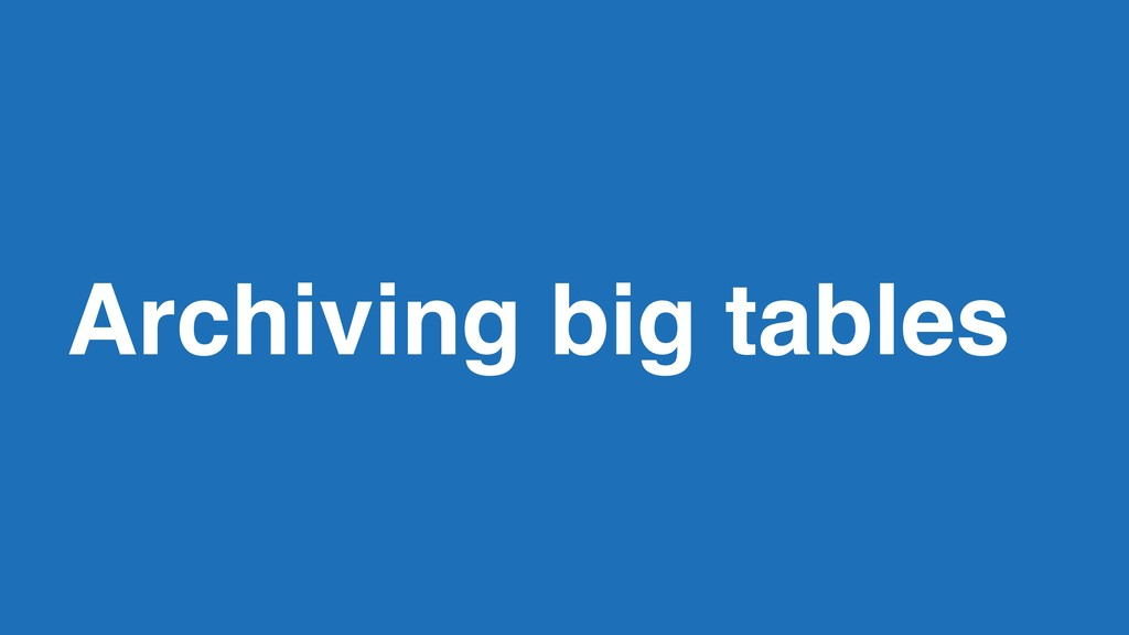 Archiving big tables