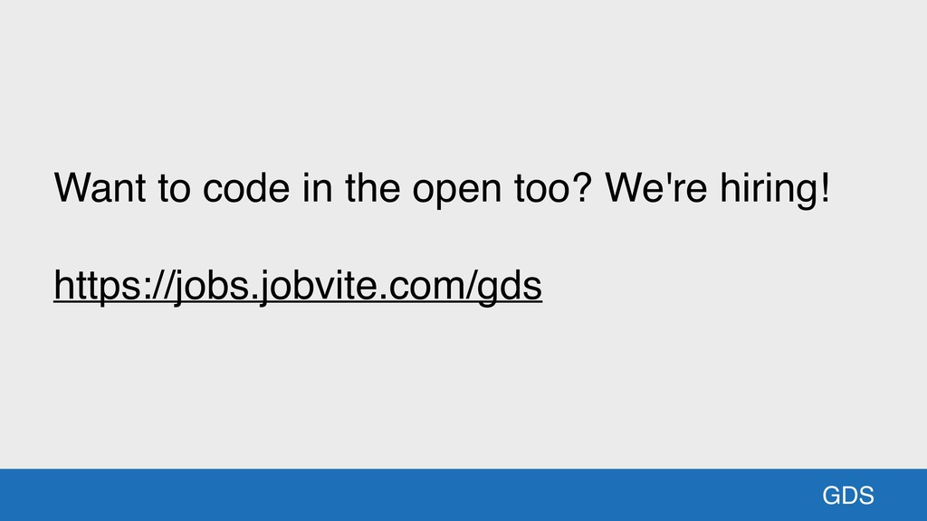 GDS Want to code in the open too? We're hiring!...