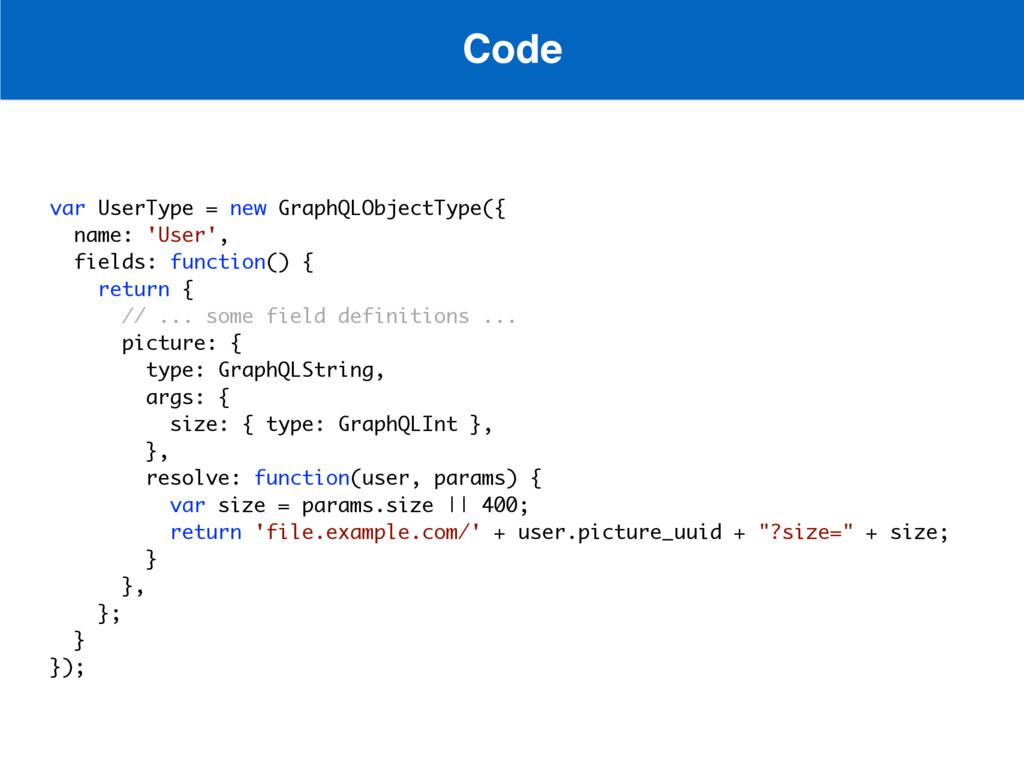 Code var UserType = new GraphQLObjectType({ nam...