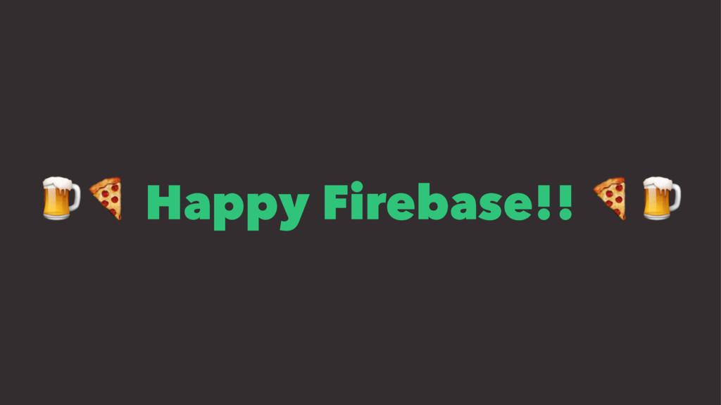 "!"" Happy Firebase!! ""!"