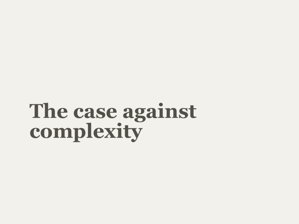 The case against complexity