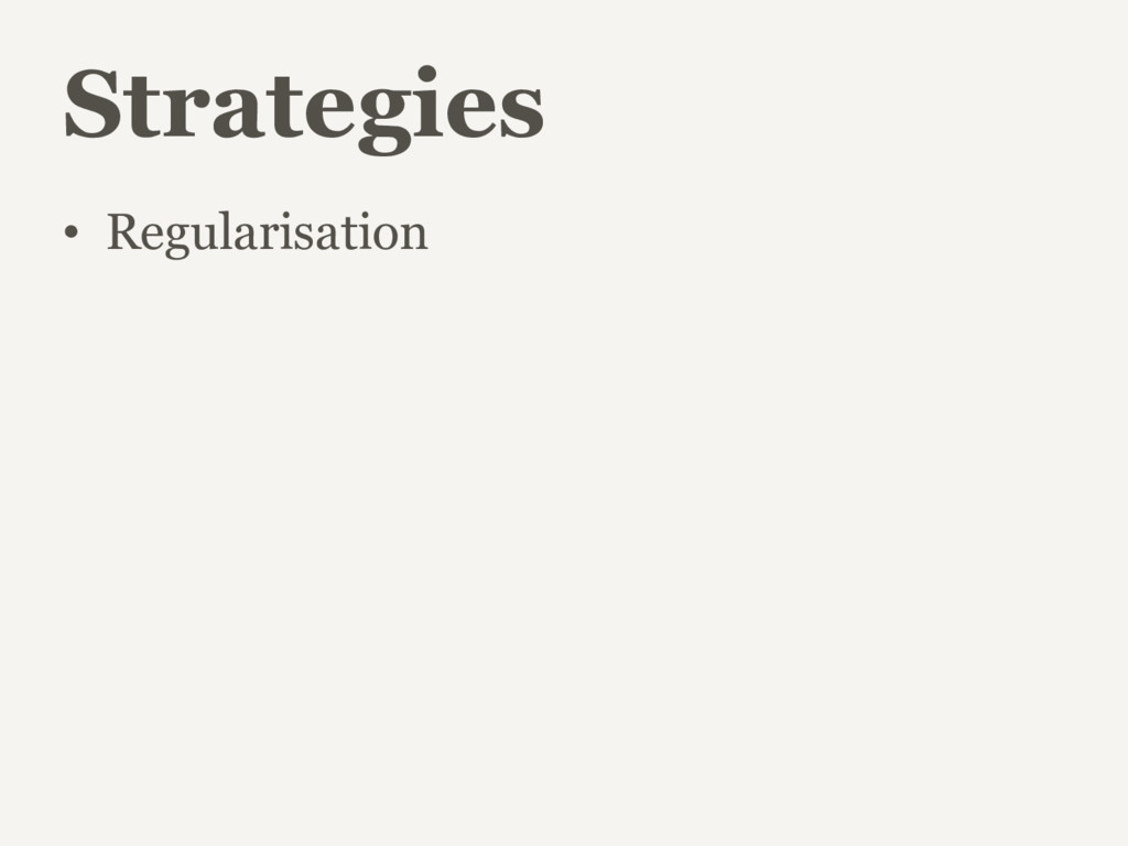 Strategies • Regularisation