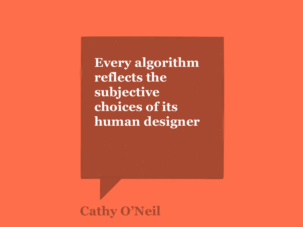 Every algorithm reflects the subjective choices...