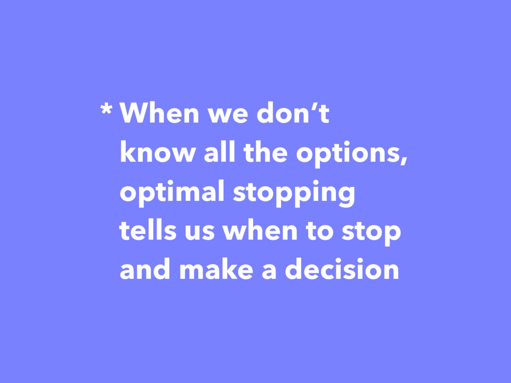 * When we don't know all the options, optimal s...