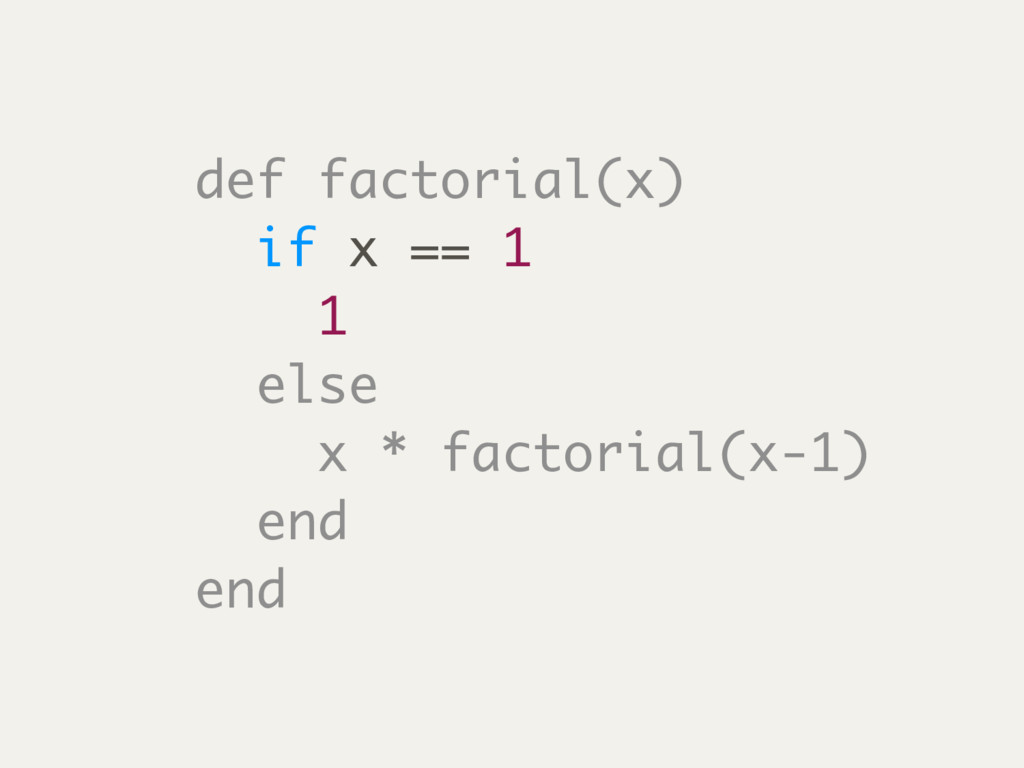 def factorial(x) if x == 1 1 else x * factorial...