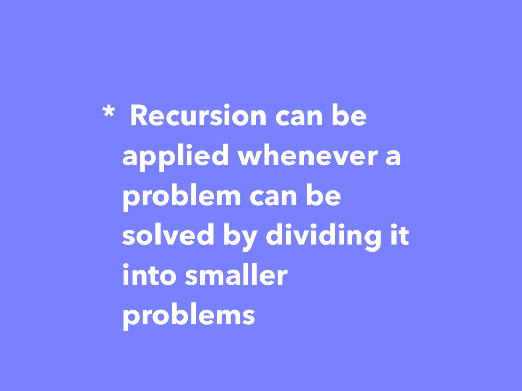 * Recursion can be applied whenever a problem c...