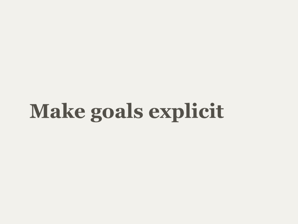 Make goals explicit