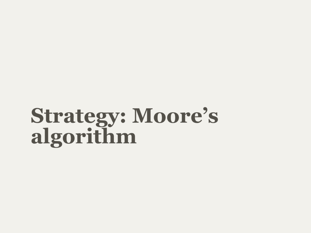Strategy: Moore's algorithm