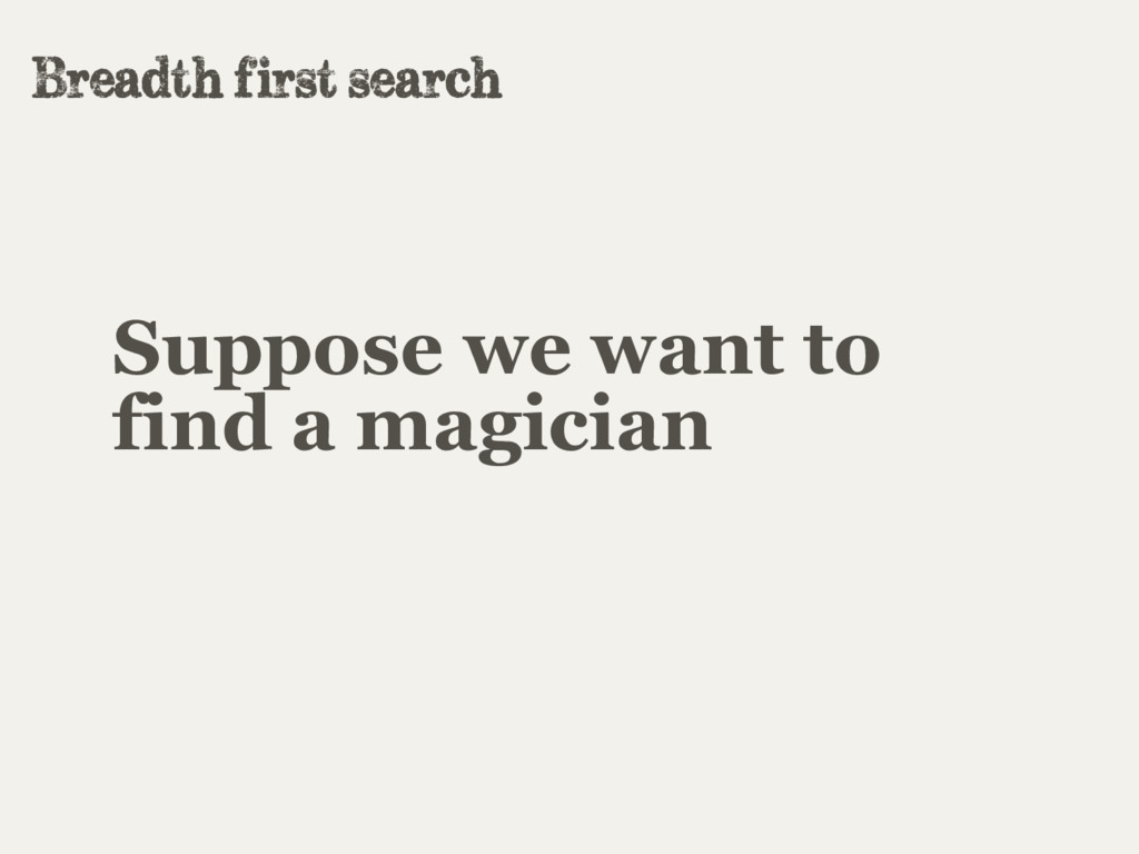 Suppose we want to find a magician Breadth firs...