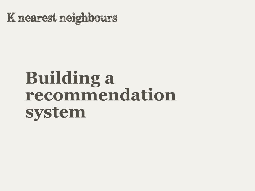 Building a recommendation system K nearest neig...