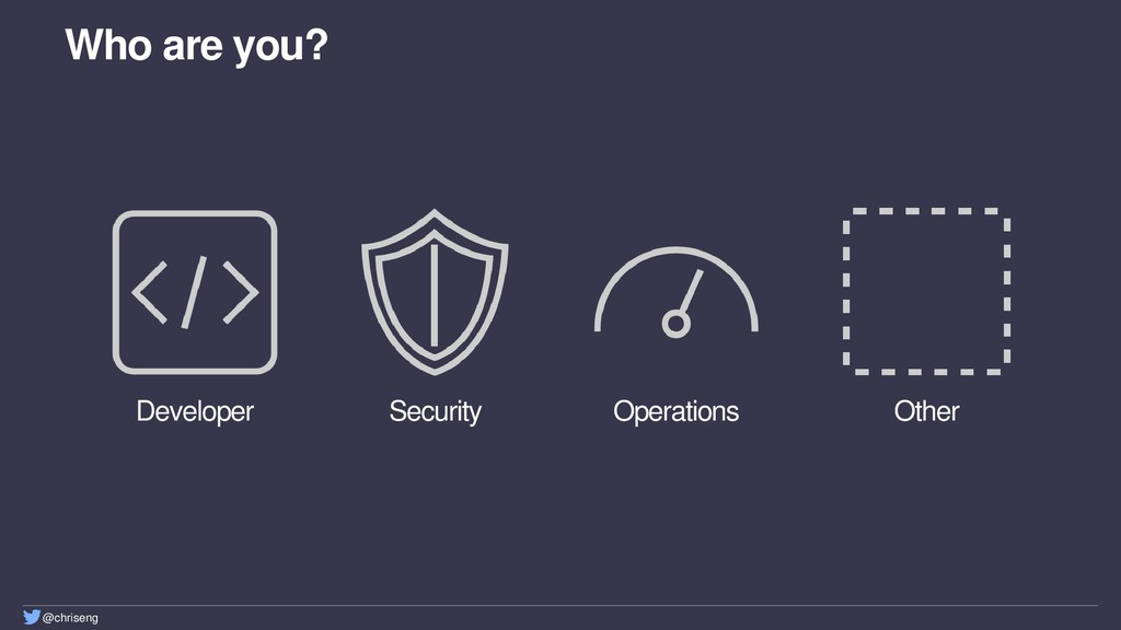 @chriseng Who are you? Developer Security Opera...