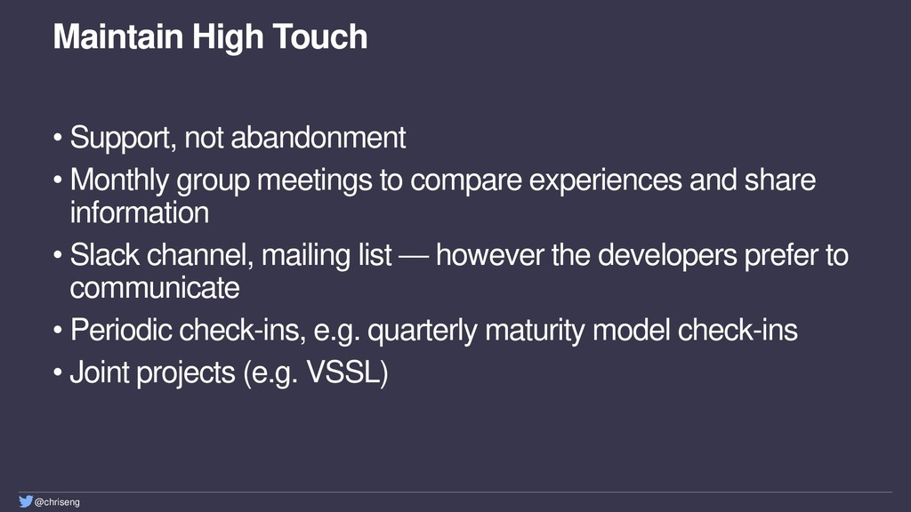 @chriseng Maintain High Touch • Support, not ab...