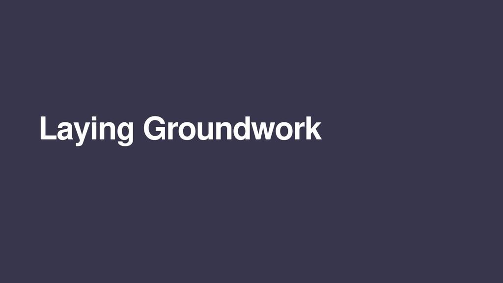 Laying Groundwork