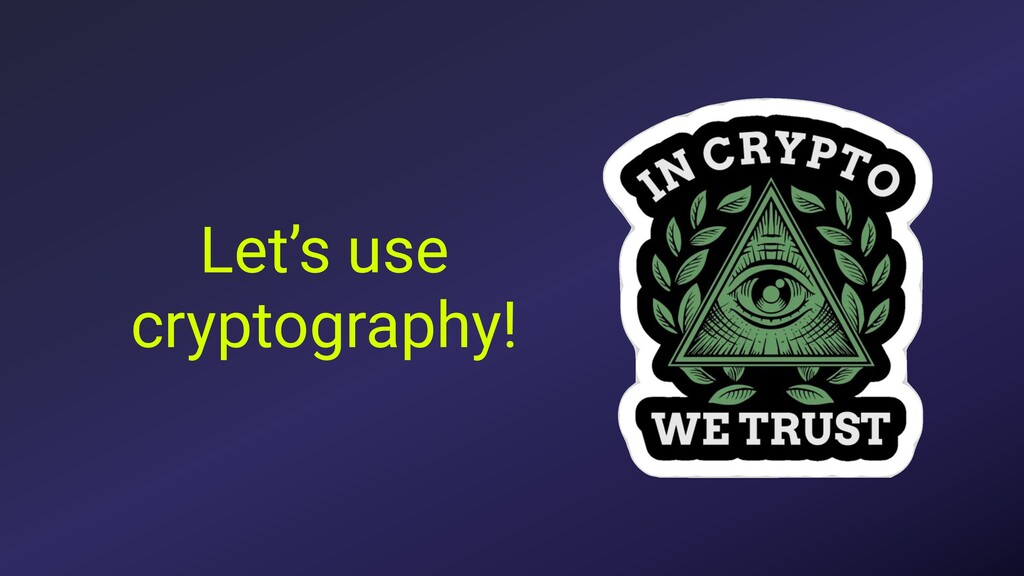 Let's use cryptography!