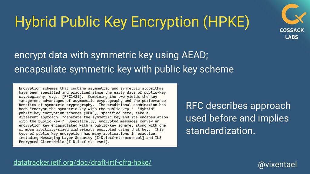 @vixentael Hybrid Public Key Encryption (HPKE) ...