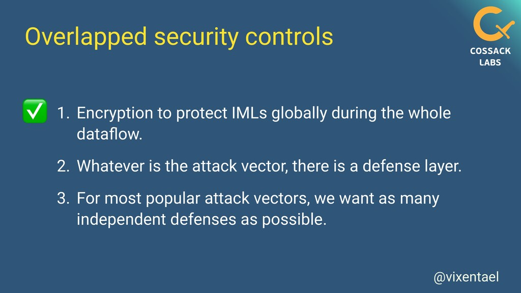 @vixentael Overlapped security controls 1. Encr...