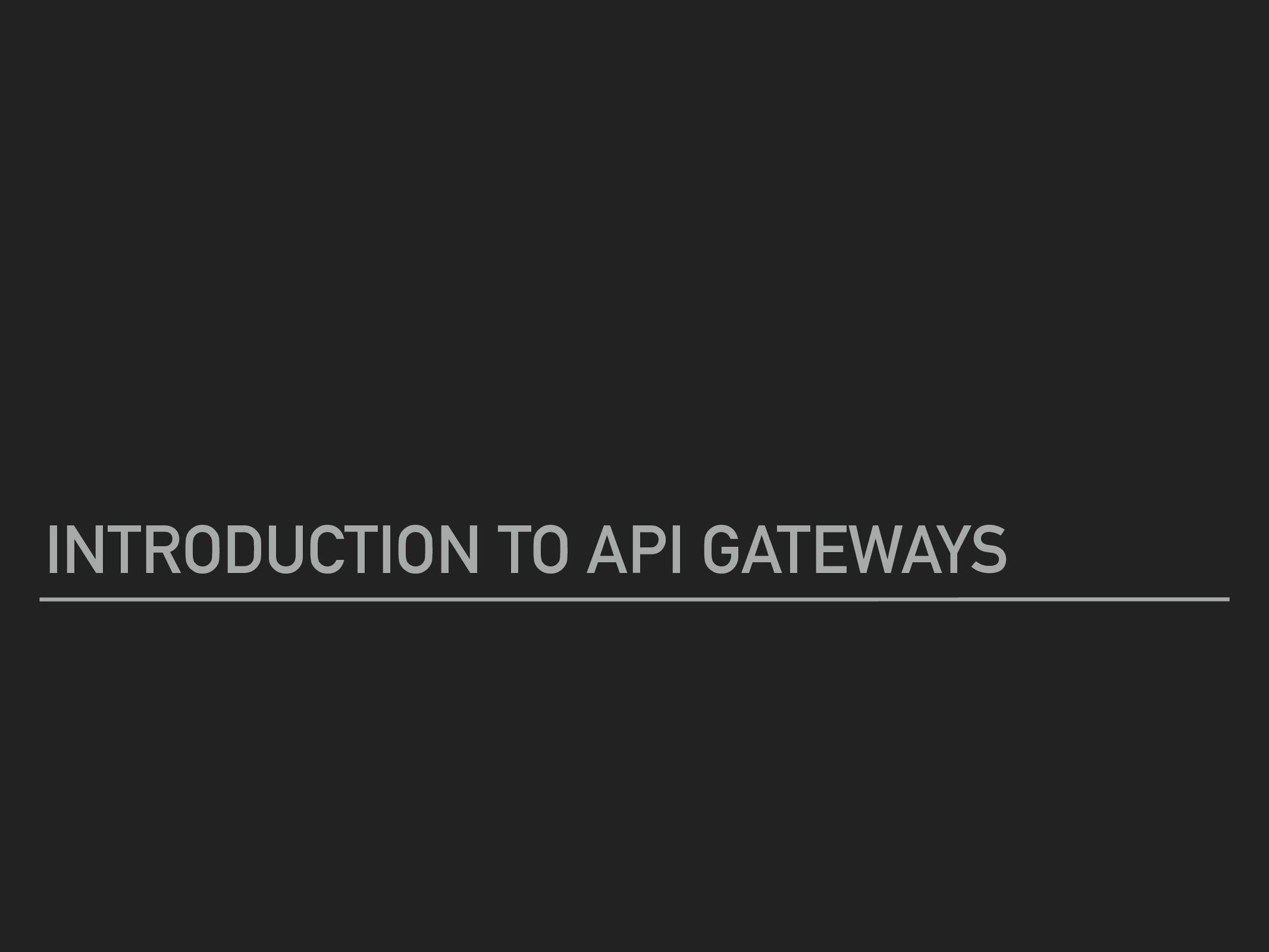 INTRODUCTION TO API GATEWAYS