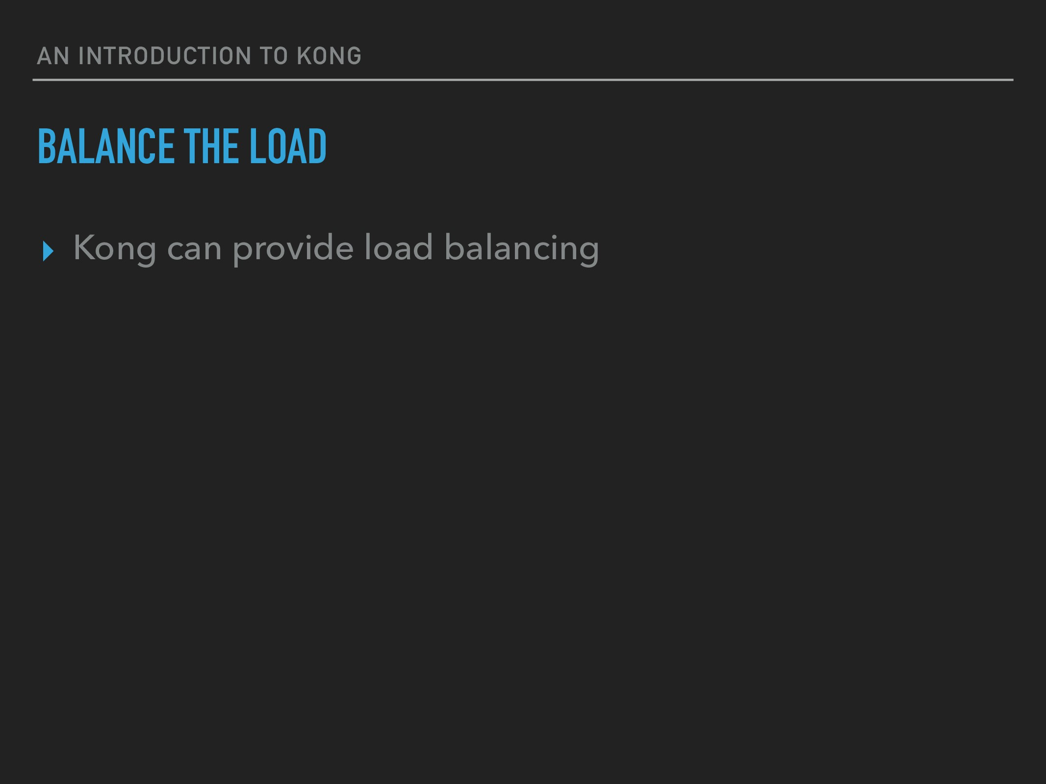 AN INTRODUCTION TO KONG BALANCE THE LOAD ▸ Kong...