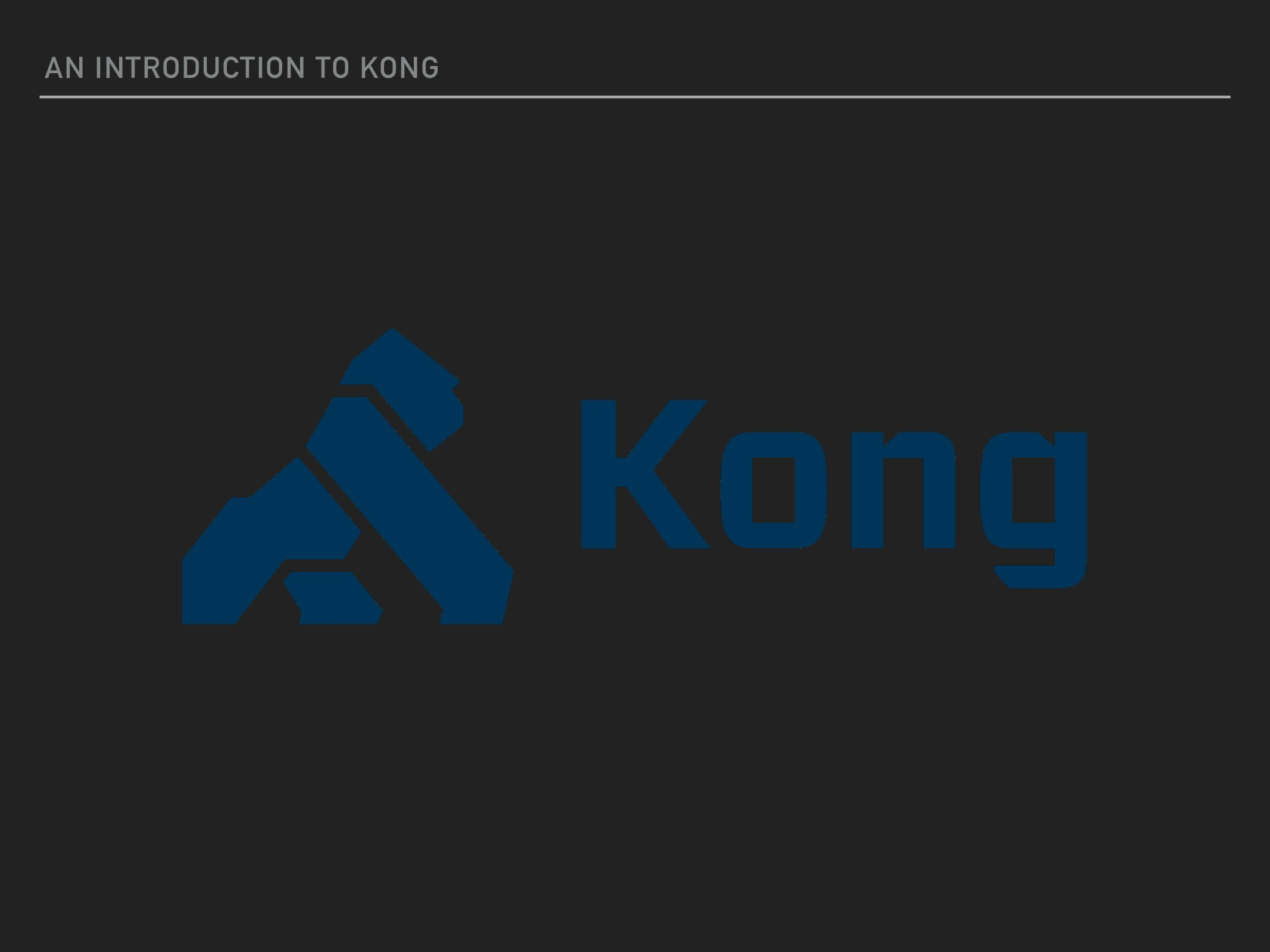 AN INTRODUCTION TO KONG