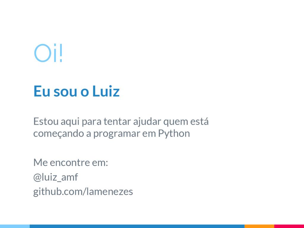 Oi! Eu sou o Luiz Estou aqui para tentar ajudar...