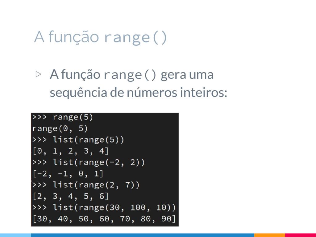 ▷ A função range() gera uma sequência de número...