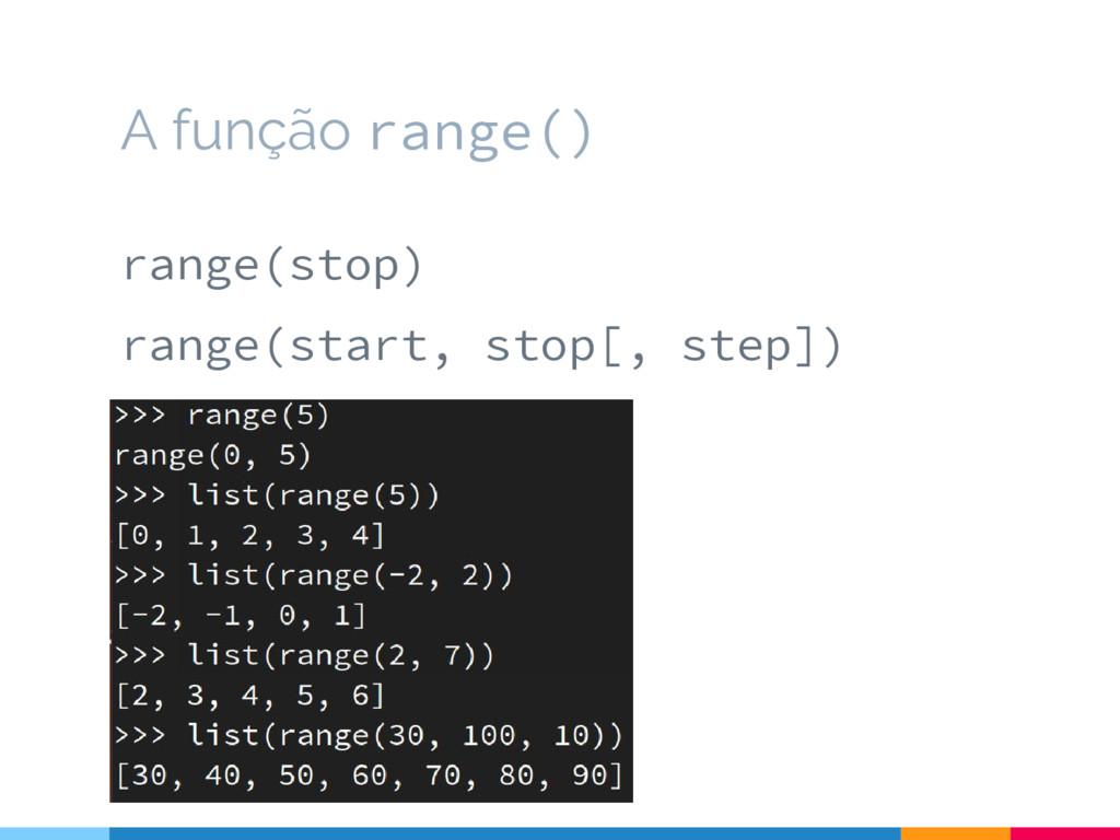 range(stop) range(start, stop[, step]) A função...