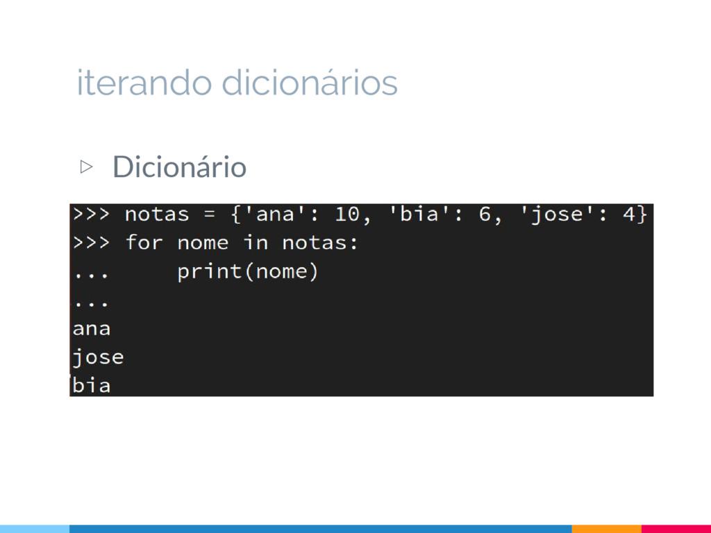 ▷ Dicionário iterando dicionários