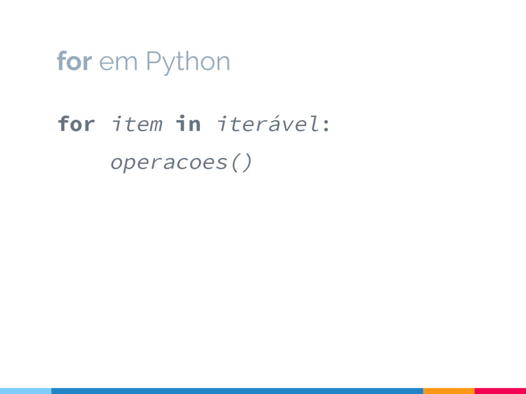 for em Python for item in iterável: operacoes()