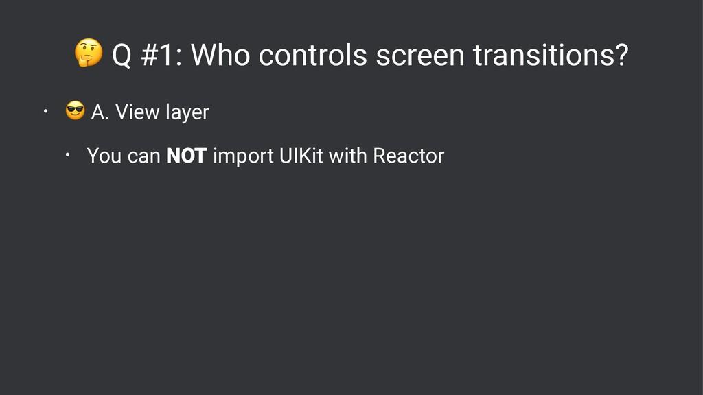 ! Q #1: Who controls screen transitions? • ! A....