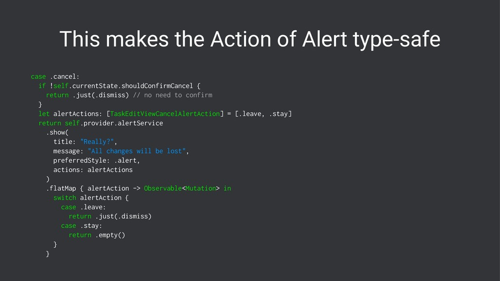 This makes the Action of Alert type-safe case ....