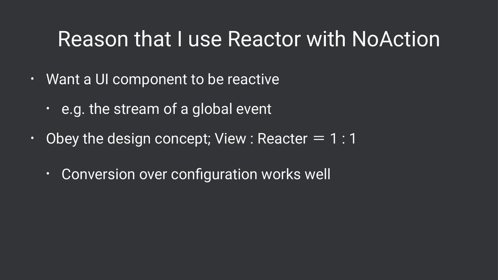 Reason that I use Reactor with NoAction • Want ...