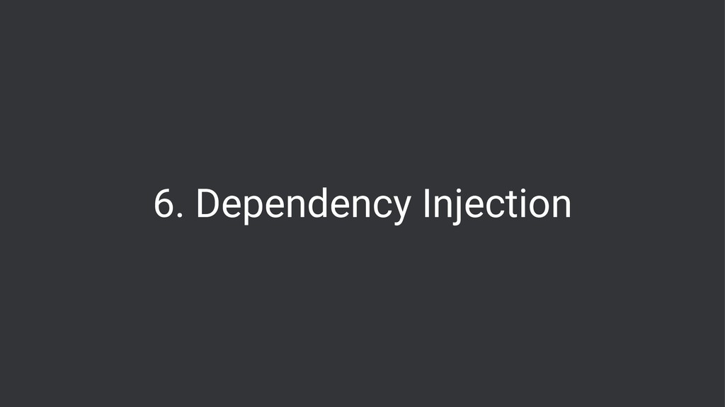 6. Dependency Injection
