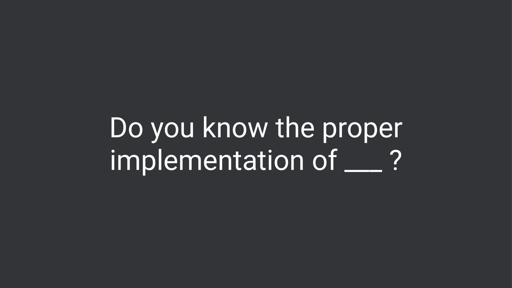 Do you know the proper implementation of ___ ?