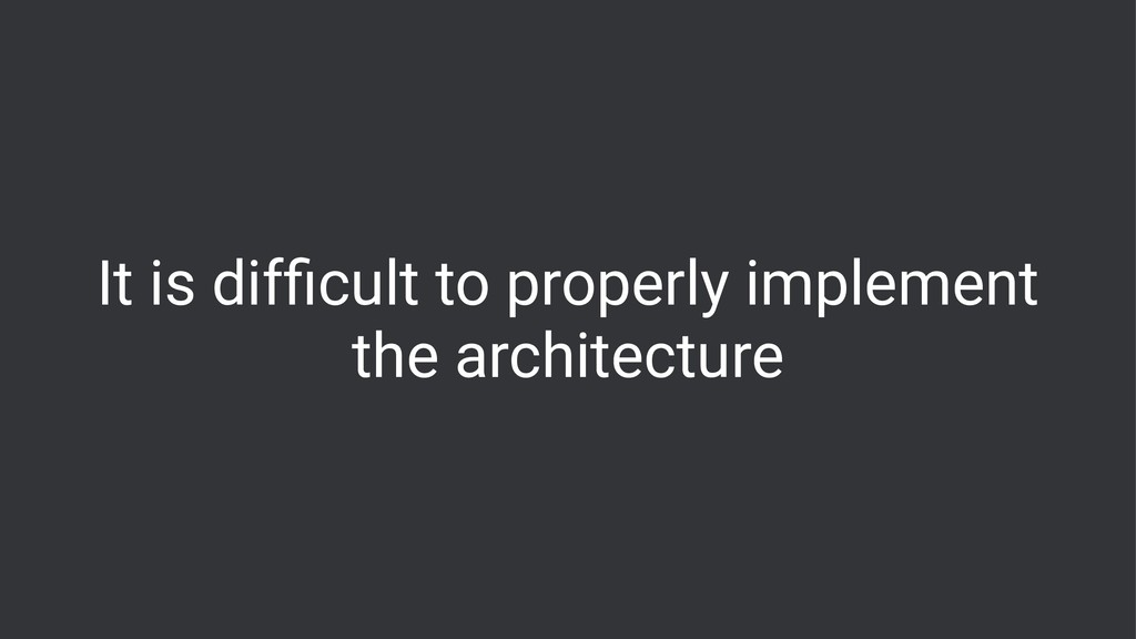 It is difficult to properly implement the archit...