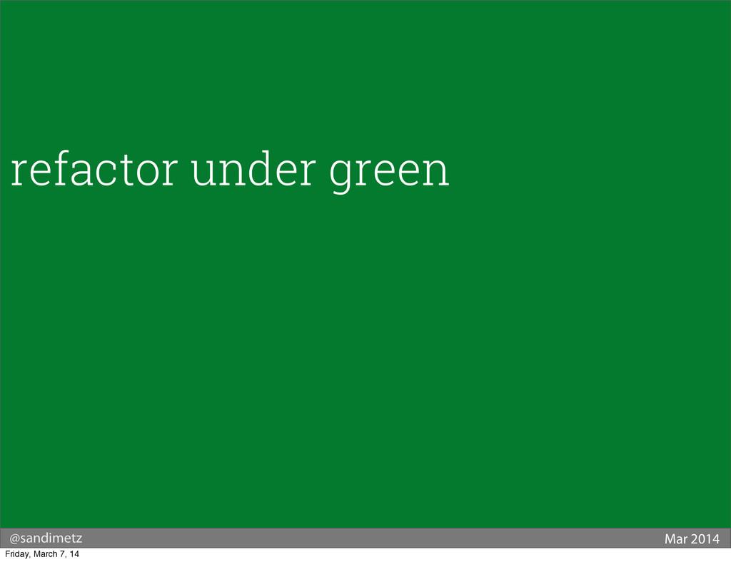 @sandimetz Mar 2014 refactor under green Friday...