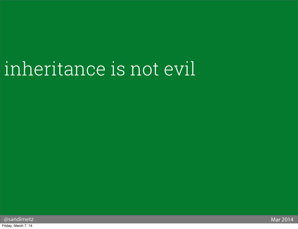 @sandimetz Mar 2014 inheritance is not evil Fri...