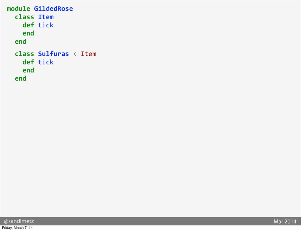 @sandimetz Mar 2014 module GildedRose  ...