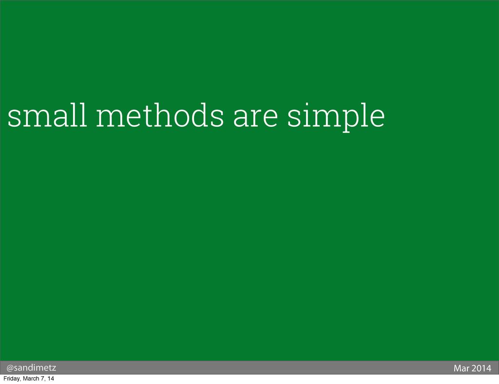 @sandimetz Mar 2014 small methods are simple Fr...